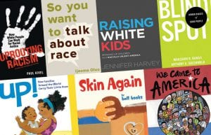 Book Covers: Uprooting Racism: How White People Can Work for Racial Justice by Paul Kivel, So You Want To Talk About Race By Ijeoma Oluo, Raising White Kids: Bringing Up Children by Jennifer Harvey, Blind Spot: Hidden Biases of Good People by Mahzarin R. Banaji and Anthony G. Greenwald, Up! How Families Around the World Carry Their Little Ones by Susan Hughes, Skin Again by Bell Hooks, We Came to America by Faith Ringgold