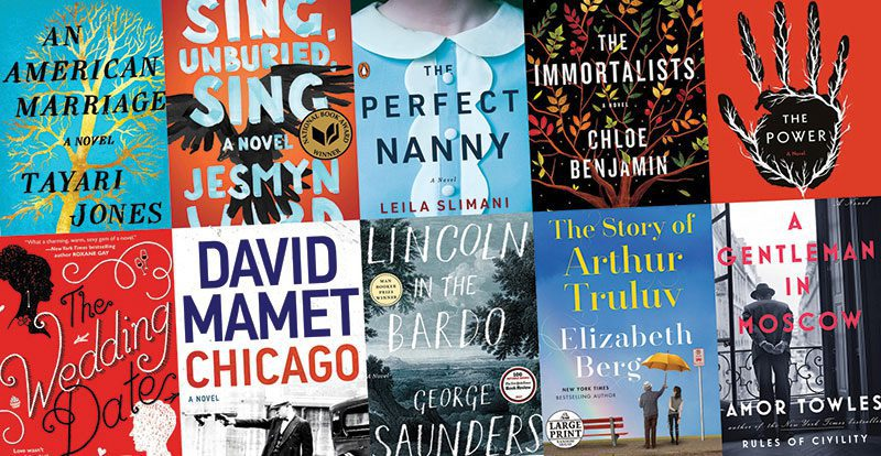 Book covers for An American Marriage by Tayari Jones, Sing, Unburied, Sing by Jesmyn Ward, The Perfect Nanny by Leila Slimani, The Immortalists by Chloe Benjamin, The Power by Naomi Alderman, The Wedding Date by Jasmine Guillory, Chicago by David Mamet, Lincoln in the Bardo by George Saunders, The Story of Arthur Truluv by Elizabeth Berg, A Gentleman in Moscow by Amor Towles