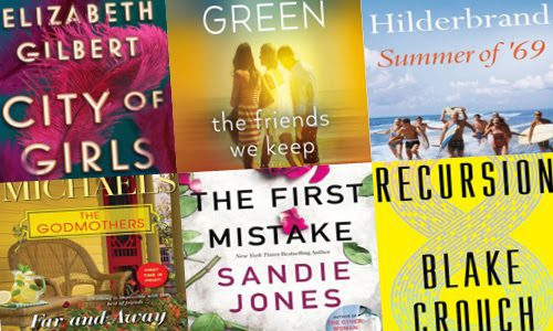 Book covers of City of Girls by Elizabeth Gilbert, The Friends We Keep by Jane Green, Summer of '69 by Elin Hilderbrand, Far and Away by Fern Michaels, The First Mistake by Sandie Jones, and Recursion by Blake Crouch.