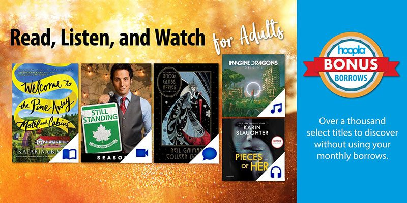Read, Listen, and Watch for Adults Hoopla Bonus Borrows: Covers for Welcome to the Pine Aware Motel and Cabins; Still Standing Season 1; Snow, Glass, Apples; Imagine Dragons Origins; Pieces of Her