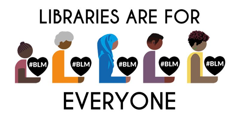 Libraries Are For Everyone: Black Lives Matter