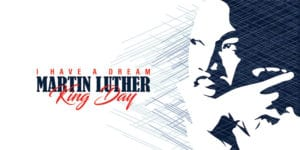 I have a dream: Martin Luther King Day