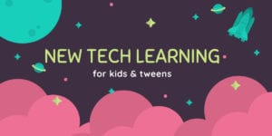 New tech learning for kids and tweens